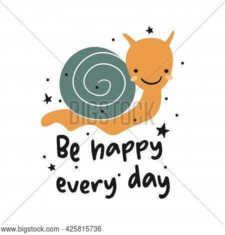 Be Happy Every Day. Cute Cartoon Snail. Vector Illustration.