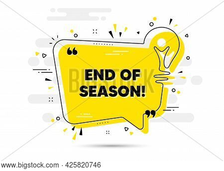 End Of Season Sale. Yellow Idea Chat Bubble Background. Special Offer Price Sign. Advertising Discou