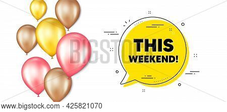 This Weekend Text. Balloons Promotion Banner With Chat Bubble. Special Offer Sign. Sale Promotion Sy