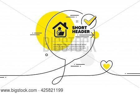 Work At Home Icon. Continuous Line Check Mark Chat Bubble. Outsource Job Sign. Remote Office Employe