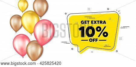 Get Extra 10 Percent Off Sale. Balloons Promotion Banner With Chat Bubble. Discount Offer Price Sign