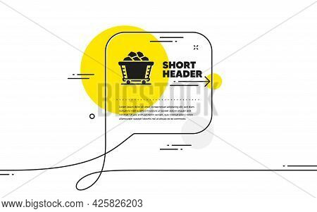 Coal Trolley Simple Icon. Continuous Line Chat Bubble Banner. Mine Wagon Sign. Stone Or Rock Cart Sy