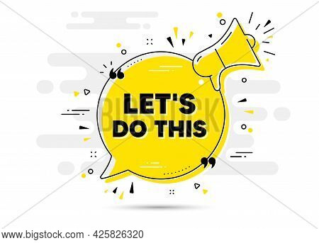 Lets Do This Motivation Quote. Yellow Megaphone Chat Bubble Background. Motivational Slogan. Inspira