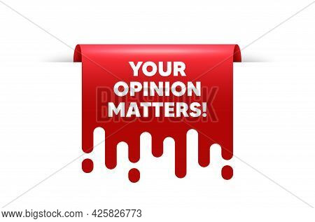 Your Opinion Matters Symbol. Red Ribbon Tag Banner. Survey Or Feedback Sign. Client Comment. Opinion