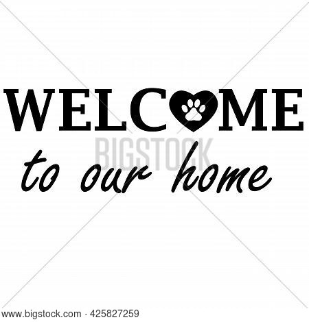 Welcome Home Dog On White Background. Welcome To Our Home Sign. Flat Style.
