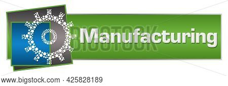 Manufacturing Text Written Over Blue Green Background.