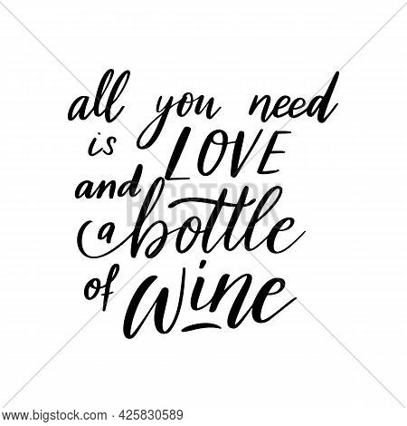 Positive Funny Wine Saying For Poster In Cafe, Bar, Tshirt Design. All You Need Is Love And Bottle O