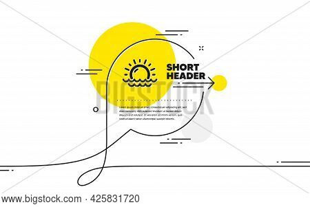 Sunny Weather Forecast Icon. Continuous Line Chat Bubble Banner. Summer Sun Sign. Sunset With Waves.