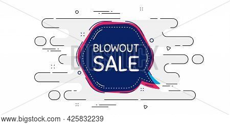Blowout Sale Bubble Banner. Geometric Ad Banner On Flow Pattern. Discount Chat Sticker. Reduction Of