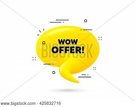 Wow Offer Text. Yellow 3d Chat Bubble. Special Sale Price Sign. Advertising Discounts Symbol. Wow Of