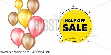 Half Off Sale. Balloons Promotion Banner With Chat Bubble. Special Offer Price Sign. Advertising Dis