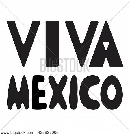 Viva Mexico Simple Lettering Black And White Vector Illustration. Print On T-shirts And Cards For Me