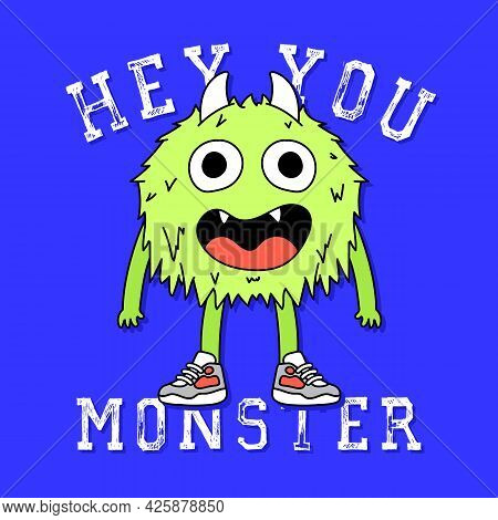 Hey You Monster, Vector Illustration Of A Green Happy Monster, Slogan Print