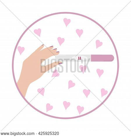 Roun Frame With Female Arm Holds Positive Pregnancy Test With Two Stripes. Desire Have Baby. Child P