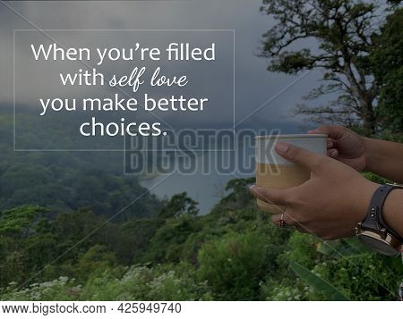 Inspirational Quote - When You Are Filled With Self Love You Make Better Choices. With Person Holdin