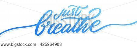 Just Breathe. Vector Handwritten Lettering Banner. Vector Illustration.
