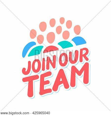 Join Our Team. Vector Lettering Banner. Vector Illustration.
