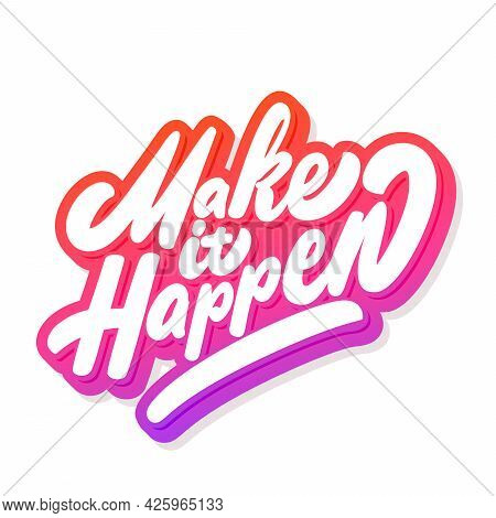 Make It Happen. Vector Handwritten Lettering. Vector Illustration.