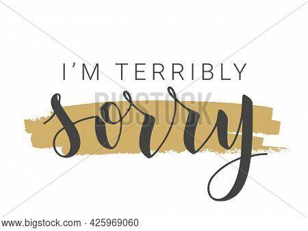 Vector Stock Illustration. Handwritten Lettering Of I'm Terribly Sorry. Template For Banner, Postcar