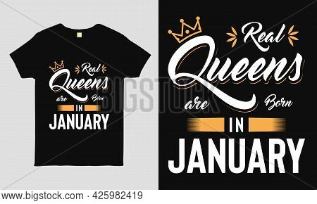 Real Queens Are Born In January Saying Typography Cool T-shirt Design. Birthday Gift Tee.