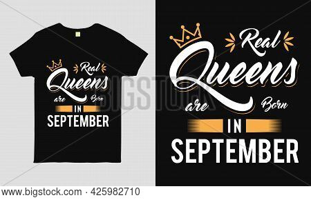Real Queens Are Born In September Saying Typography Cool T-shirt Design. Birthday Gift Tee Shirt.