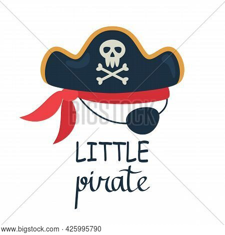 Pirate Hat With Skull, Bones And Eye Patch. Lettering Little Pirate Costume For Halloween. Vector Il
