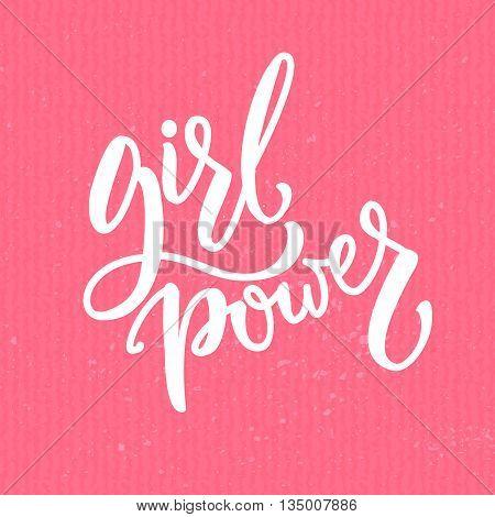 Girl power. Feminism quote, woman motivational slogan. Feminist saying. Vector modern calligraphy