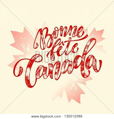 Bonne Fete Canada. Happy Canada Day calligraphy greeting card in French. Red maple leaf pattern. Canadian flag vector illustration on white background wallpaper.