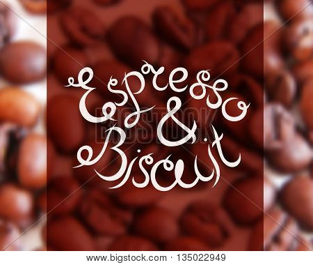 Typographic hand drawn composition for decorating the cafe. Coffee beans. Blurred background. Vector illustration. Espresso and biscuits