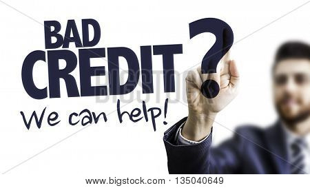 Business Man Pointing the Text: Bad Credit? We Can Help!