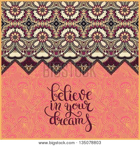 modern calligraphy positive quote believe in your dreams inscription lettering on floral ethnic pattern, vector illustration