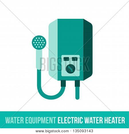 Vector flat icon water equipment for bathroom, heating. Electric water heater. Web design, booklets, brochures, advertisements, manuals, technical descriptions. Isolated on a white background.