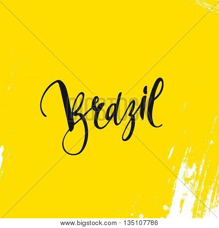 Inscription Brazil, background yellow. Calligraphy handmade greeting cards , posters phrase Brazil. Background watercolor brush , Brazil carnival