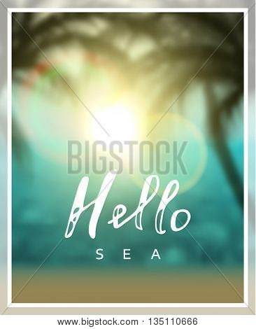 Summer vector poster. Calligraphy inscription hello sea. Summer background sea beach palms