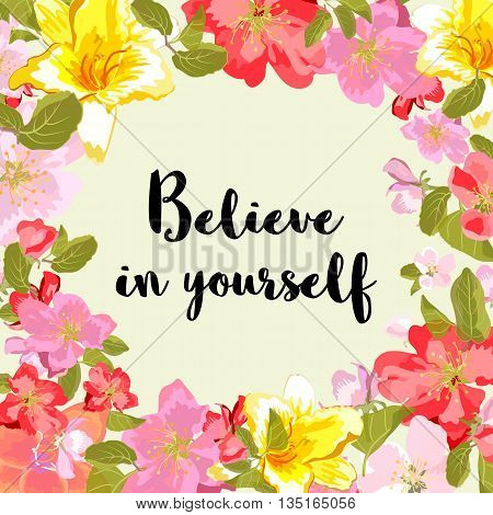 Believe in yourself - motivational quote typography art. Black phrase isolated on floral background.