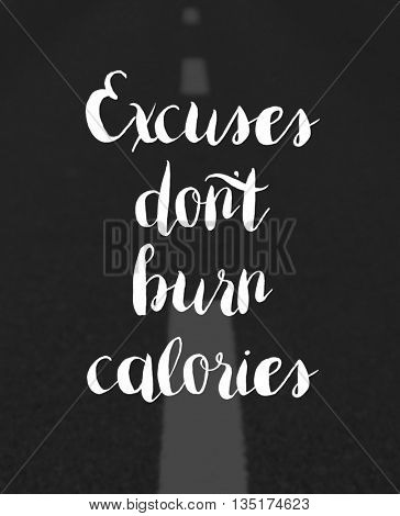 Excuses donâ??t burn calories