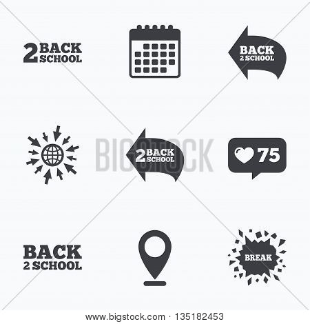 Calendar, like counter and go to web icons. Back to school icons. Studies after the holidays signs symbols. Location pointer.