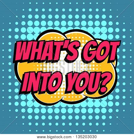 What's got into you comic book bubble text retro style