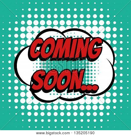 Coming soon comic book bubble text retro style
