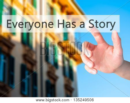 Everyone Has A Story - Hand Pressing A Button On Blurred Background Concept On Visual Screen.