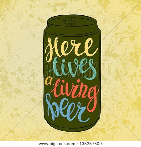 Lettering on beer or beverage steel or aluminium can that says here lives beer. Highly detailed type or font lettering on can with bright or dark beer, lager or cask ale, stout or porter