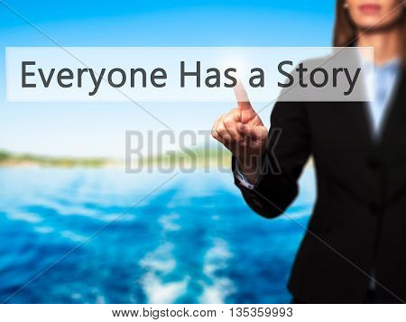 Everyone Has A Story - Businesswoman Hand Pressing Button On Touch Screen Interface.