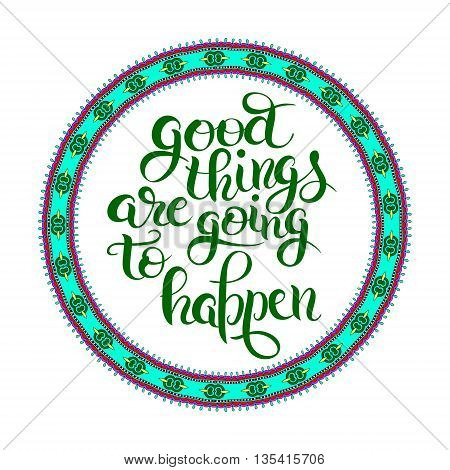 positive lettering composition good things are going to happen t-shirt print design, typographic phrase quote poster, vector illustration
