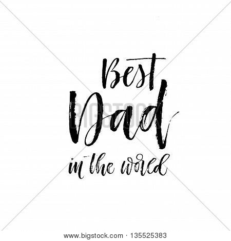 Best Dad in the world phrase. Hand drawn lettering for Happy Father's Day. Ink illustration. Modern brush calligraphy. Isolated on white background.
