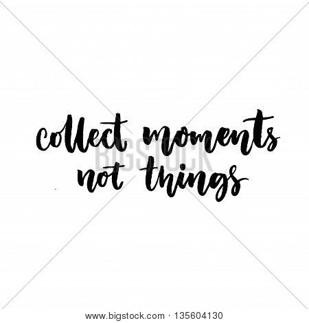 Collect moments, not things. Quote about travel and life. Vector black lettering isolated on white background