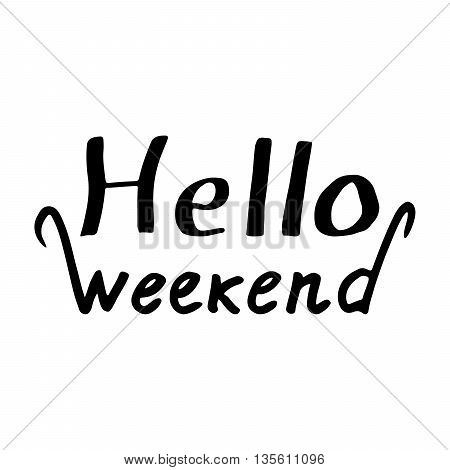 Hello Weekend: handwritten vector text on a white background. Fun poster with drawn letters: Hello Weekend. The calligraphical letters written by ink. Vector illustration.