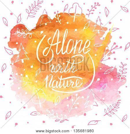 Alone with nature. Hand lettering apparel t-shirt print design, typographic composition phrase quote poster