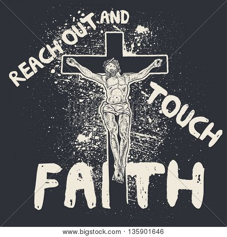 Reach out and touch faith, Jesus Christ crucifixion, vector T-shirt design