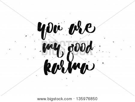 You are my good karma inscription. Greeting card with calligraphy. Hand drawn lettering quote design. Photo overlay. Typography for banner, poster or clothing design. Vector invitation.