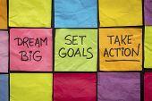 dream big, set goals, take action - motivational advice or reminder on colorful sticky notes poster